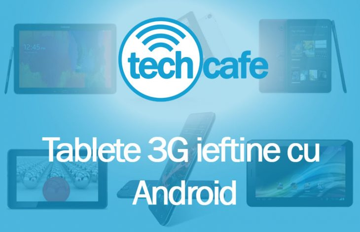Tablete 3G ieftine cu Android