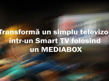 Transformă orice televizor într-un Smart TV folosind un Mediabox