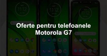 Oferte pentru telefoanele Moto G7
